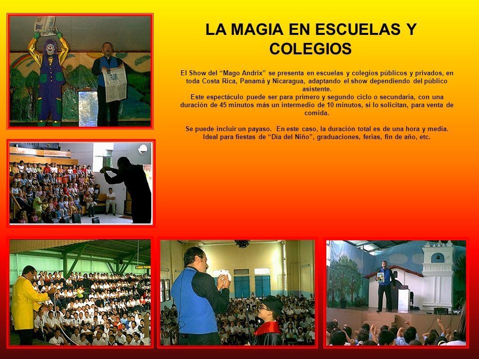 LA MAGIA EN ESCUELAS Y COLEGIOS El Show del Mago Andrix se presenta en escuelas y colegios públicos y privados, en toda Costa Rica, Panamá y Nicaragua