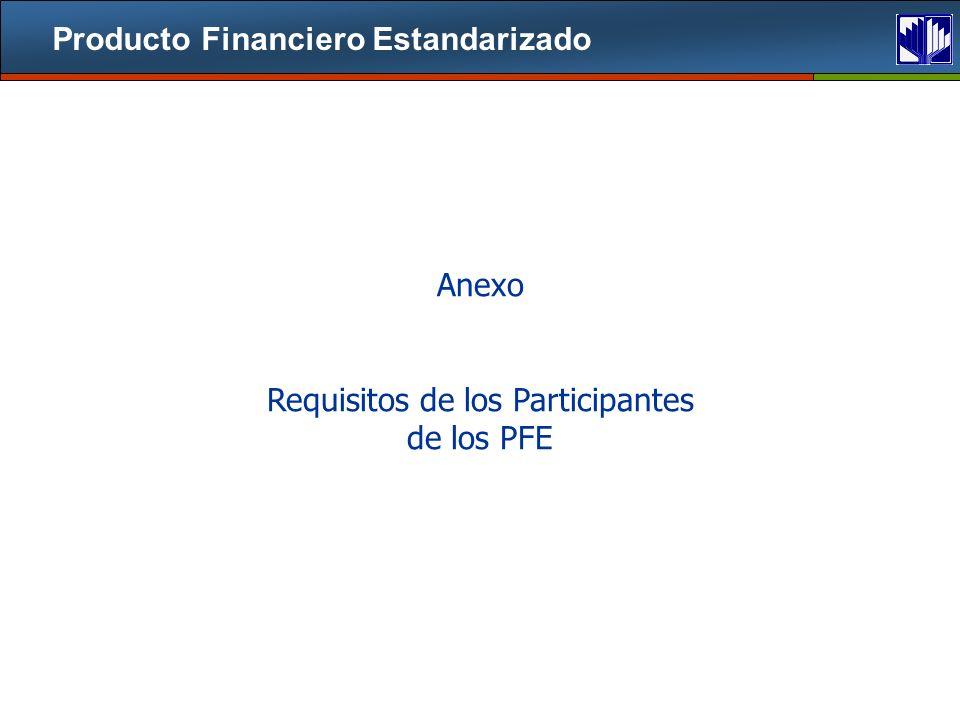 Producto Financiero Estandarizado Anexo Requisitos de los Participantes de los PFE