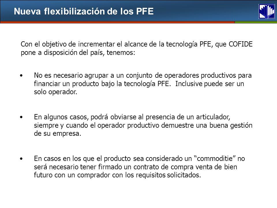 Nueva flexibilización de los PFE No es necesario agrupar a un conjunto de operadores productivos para financiar un producto bajo la tecnología PFE.