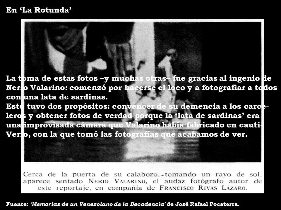 En La Rotunda Fuente: Memorias de un Venezolano de la Decadencia de José Rafael Pocaterra. La toma de estas fotos –y muchas otras– fue gracias al inge