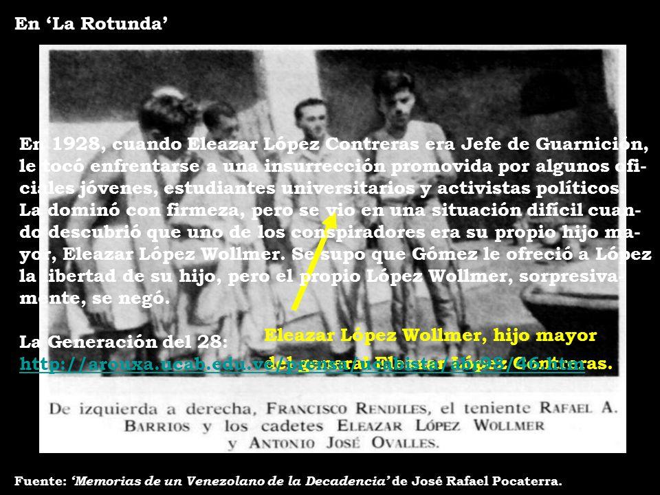 En La Rotunda Fuente: Memorias de un Venezolano de la Decadencia de José Rafael Pocaterra. Eleazar López Wollmer, hijo mayor del general Eleazar López