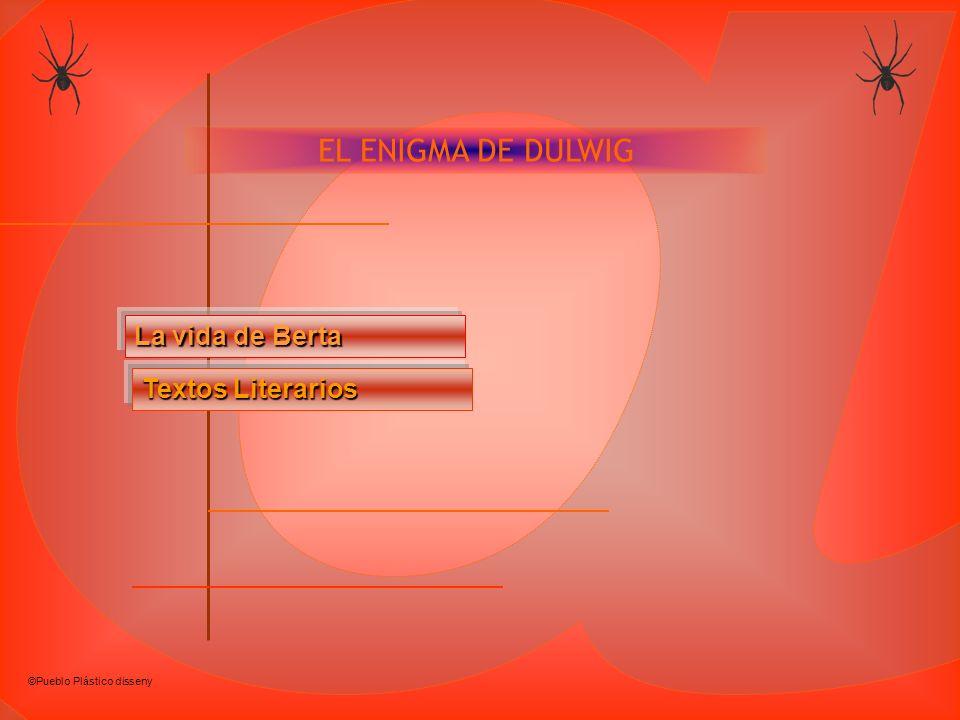 EL ENIGMA DE DULWIG La vida de Berta La vida de Berta Textos Literarios Textos Literarios ©Pueblo Plástico disseny