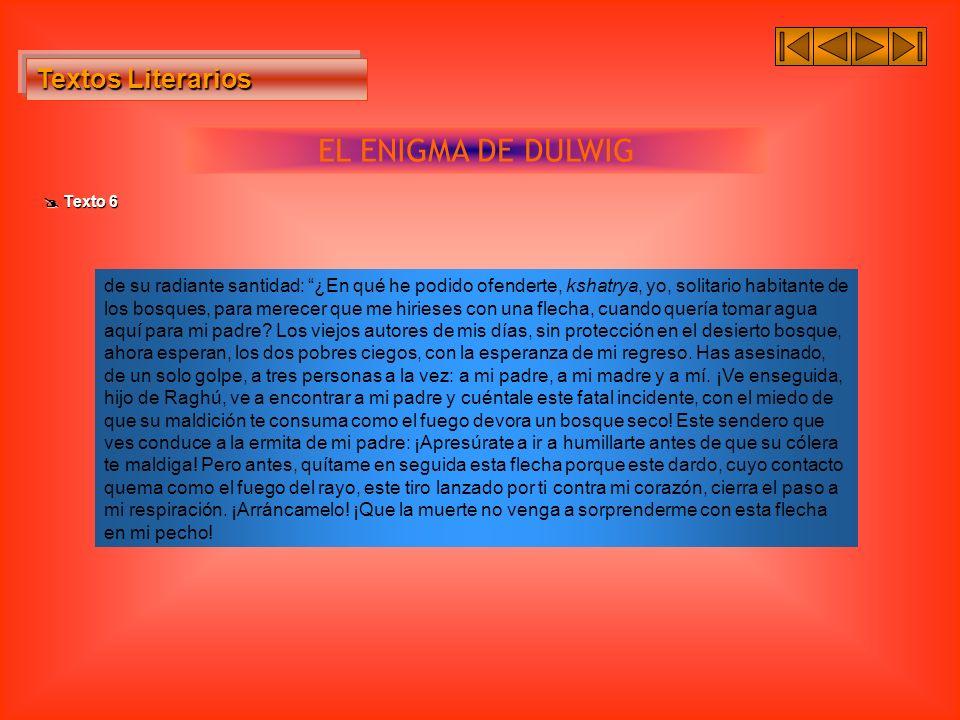 Textos Literarios Textos Literarios EL ENIGMA DE DULWIG Texto 6 Texto 6 de su radiante santidad: ¿En qué he podido ofenderte, kshatrya, yo, solitario