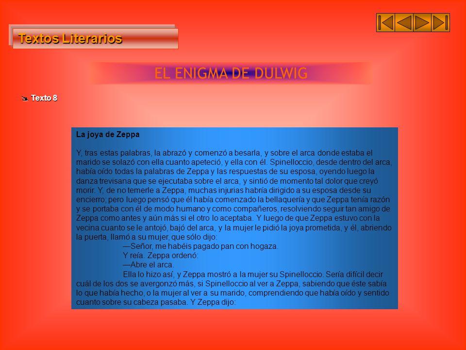 Textos Literarios Textos Literarios EL ENIGMA DE DULWIG Texto 8 Texto 8 La joya de Zeppa Y, tras estas palabras, la abrazó y comenzó a besarla, y sobr