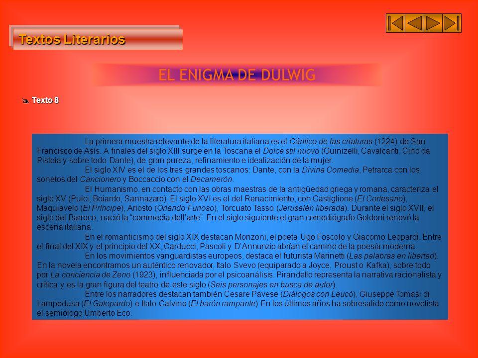 Textos Literarios Textos Literarios EL ENIGMA DE DULWIG Texto 8 Texto 8 La primera muestra relevante de la literatura italiana es el Cántico de las cr