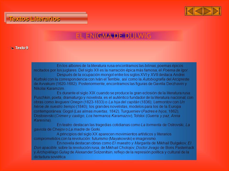 Textos Literarios Textos Literarios EL ENIGMA DE DULWIG Texto 9 Texto 9 En los albores de la literatura rusa encontramos las bilinas, poemas épicos re