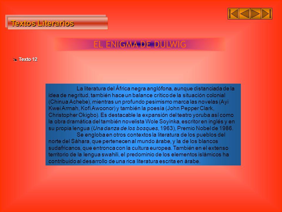 Textos Literarios Textos Literarios EL ENIGMA DE DULWIG Texto 12 Texto 12 La literatura del África negra anglófona, aunque distanciada de la idea de n