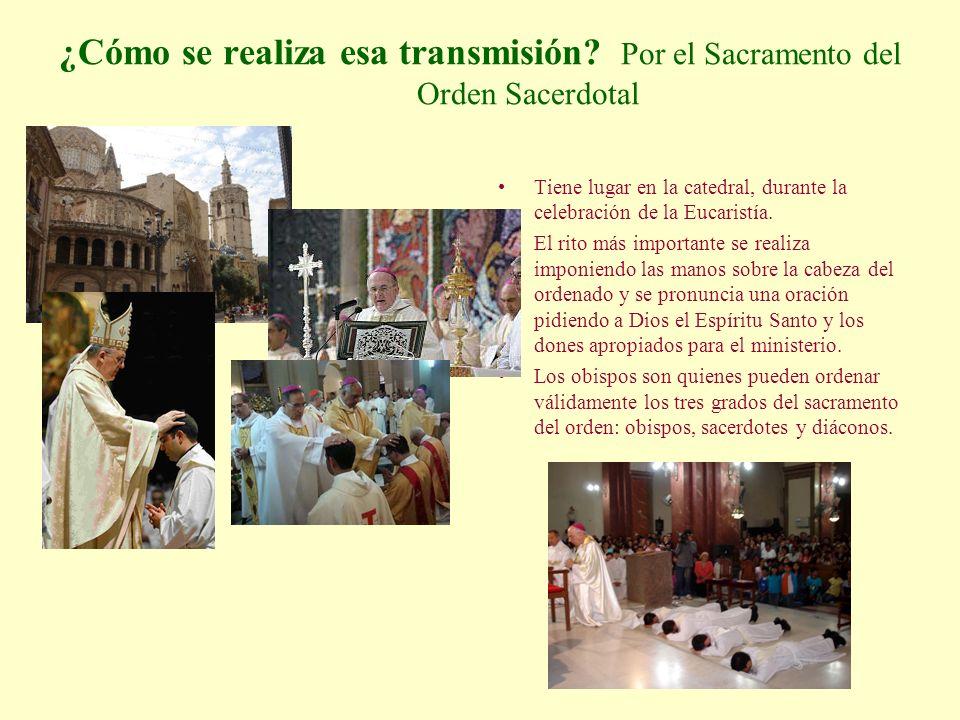 ¿Cómo se realiza esa transmisión? Por el Sacramento del Orden Sacerdotal Tiene lugar en la catedral, durante la celebración de la Eucaristía. El rito
