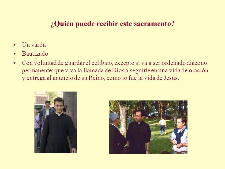 ¿Quién puede recibir este sacramento? Un varón Bautizado Con voluntad de guardar el celibato, excepto si va a ser ordenado diácono permanente; que viv