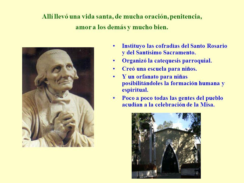 Allí llevó una vida santa, de mucha oración, penitencia, amor a los demás y mucho bien. Instituyo las cofradías del Santo Rosario y del Santísimo Sacr