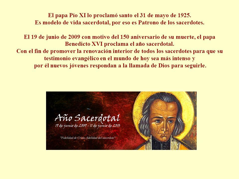 El papa Pío XI lo proclamó santo el 31 de mayo de 1925. Es modelo de vida sacerdotal, por eso es Patrono de los sacerdotes. El 19 de junio de 2009 con