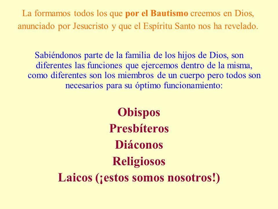 La formamos todos los que por el Bautismo creemos en Dios, anunciado por Jesucristo y que el Espíritu Santo nos ha revelado. Sabiéndonos parte de la f