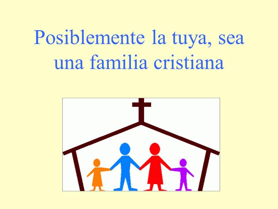 Posiblemente la tuya, sea una familia cristiana