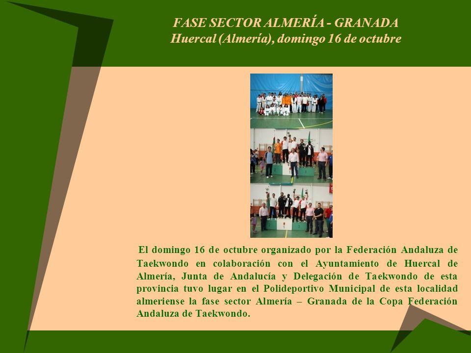 FASE SECTOR ALMERÍA - GRANADA Huercal (Almería), domingo 16 de octubre El domingo 16 de octubre organizado por la Federación Andaluza de Taekwondo en