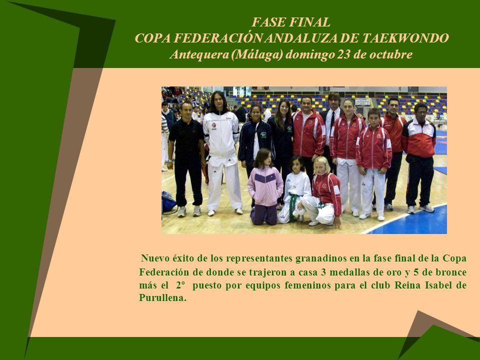 FASE FINAL COPA FEDERACIÓN ANDALUZA DE TAEKWONDO Antequera (Málaga) domingo 23 de octubre Nuevo éxito de los representantes granadinos en la fase fina