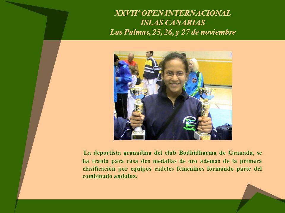 XXVIIº OPEN INTERNACIONAL ISLAS CANARIAS Las Palmas, 25, 26, y 27 de noviembre La deportista granadina del club Bodhidharma de Granada, se ha traído p