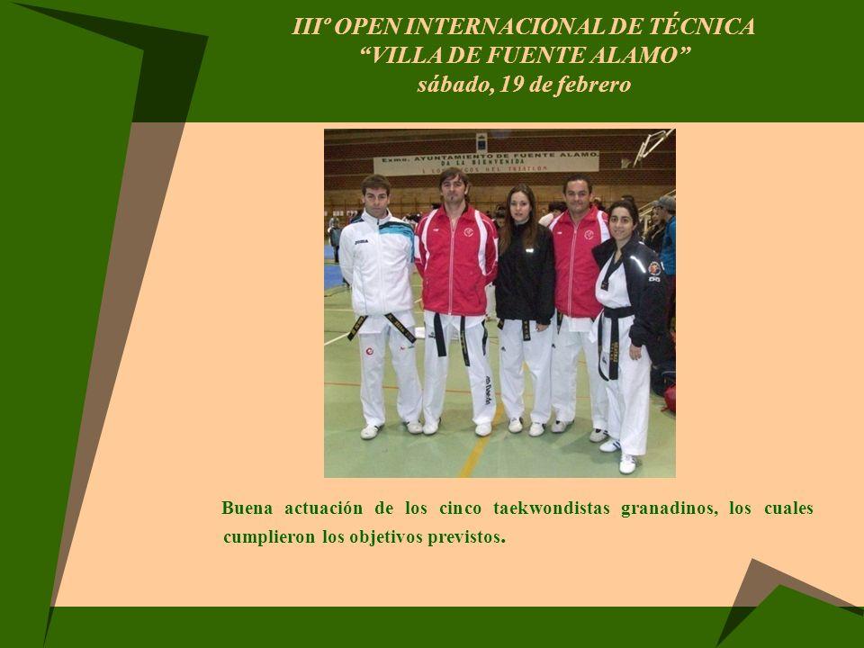 IIIº OPEN INTERNACIONAL DE TÉCNICA VILLA DE FUENTE ALAMO sábado, 19 de febrero Buena actuación de los cinco taekwondistas granadinos, los cuales cumpl