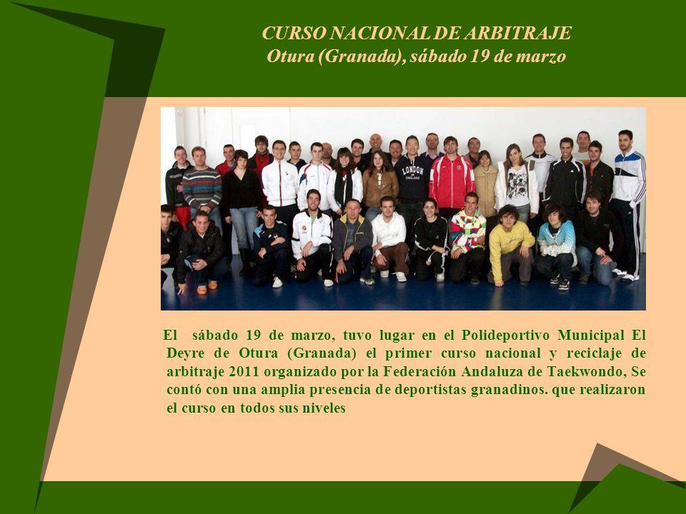 CURSO NACIONAL DE ARBITRAJE Otura (Granada), sábado 19 de marzo El sábado 19 de marzo, tuvo lugar en el Polideportivo Municipal El Deyre de Otura (Gra