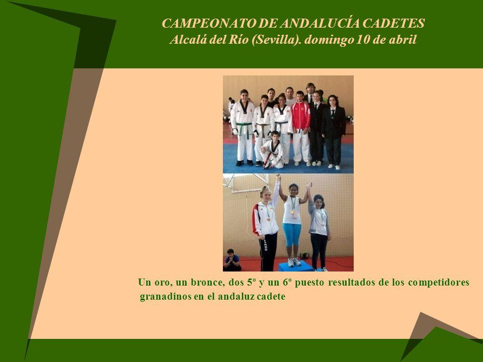 CAMPEONATO DE ANDALUCÍA CADETES Alcalá del Río (Sevilla). domingo 10 de abril Un oro, un bronce, dos 5º y un 6º puesto resultados de los competidores