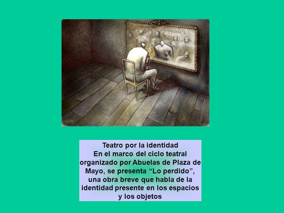 Teatro por la identidad En el marco del ciclo teatral organizado por Abuelas de Plaza de Mayo, se presenta Lo perdido, una obra breve que habla de la identidad presente en los espacios y los objetos