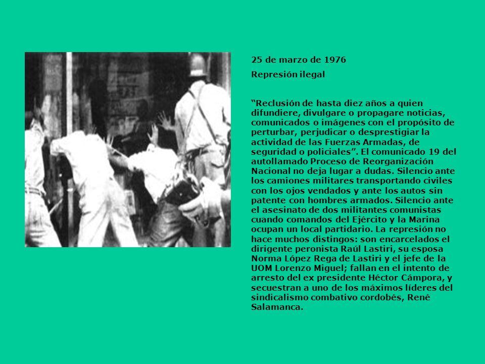 25 de marzo de 1976 Represión ilegal Reclusión de hasta diez años a quien difundiere, divulgare o propagare noticias, comunicados o imágenes con el propósito de perturbar, perjudicar o desprestigiar la actividad de las Fuerzas Armadas, de seguridad o policiales.