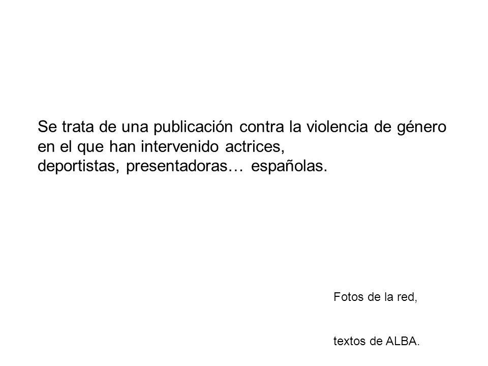 Se trata de una publicación contra la violencia de género en el que han intervenido actrices, deportistas, presentadoras… españolas.