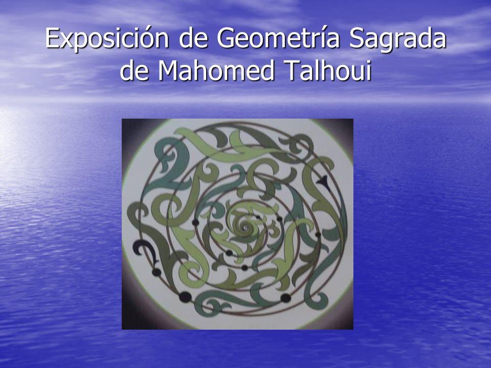 Exposición de Geometría Sagrada de Mahomed Talhoui