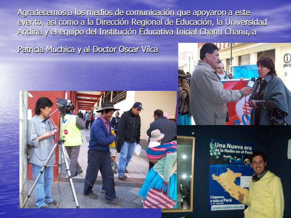 Agradecemos a los medios de comunicación que apoyaron a este evento, así como a la Dirección Regional de Educación, la Universidad Andina y el equipo