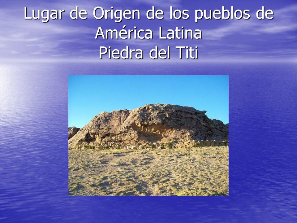 Lugar de Origen de los pueblos de América Latina Piedra del Titi