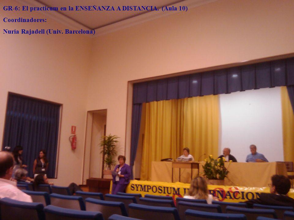 GR-6: El practicum en la ENSEÑANZA A DISTANCIA. (Aula 10) Coordinadores: Nuria Rajadell (Univ. Barcelona)