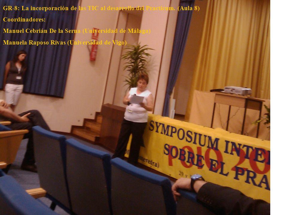 GR-8: La incorporación de las TIC al desarrollo del Practicum. (Aula 8) Coordinadores: Manuel Cebrián De la Serna (Universidad de Málaga) Manuela Rapo