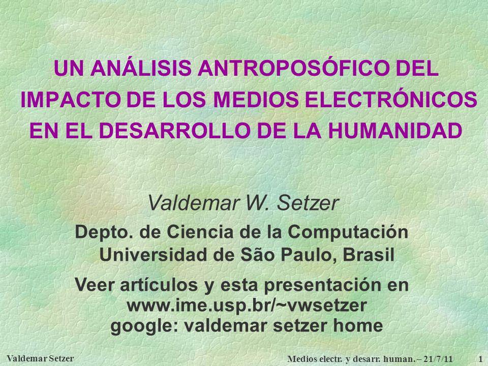 Valdemar Setzer Medios electr. y desarr. human. – 21/7/11 1 UN ANÁLISIS ANTROPOSÓFICO DEL IMPACTO DE LOS MEDIOS ELECTRÓNICOS EN EL DESARROLLO DE LA HU