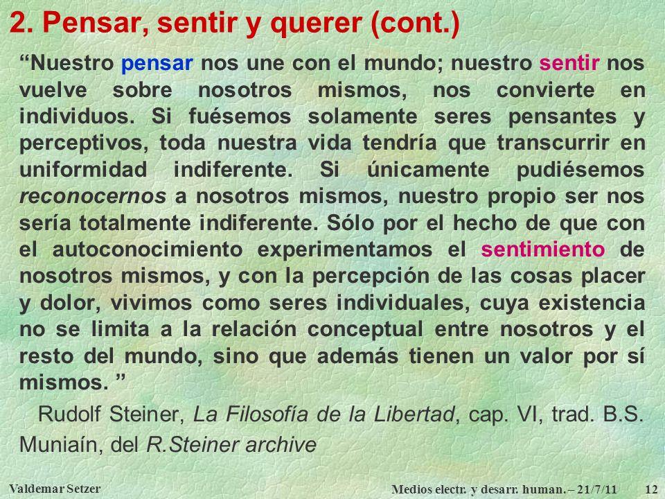 Valdemar Setzer Medios electr. y desarr. human. – 21/7/11 12 2. Pensar, sentir y querer (cont.) Nuestro pensar nos une con el mundo; nuestro sentir no