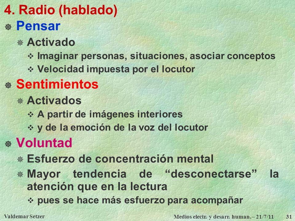 Valdemar Setzer Medios electr. y desarr. human. – 21/7/11 31 4. Radio (hablado) Pensar Activado Imaginar personas, situaciones, asociar conceptos Velo