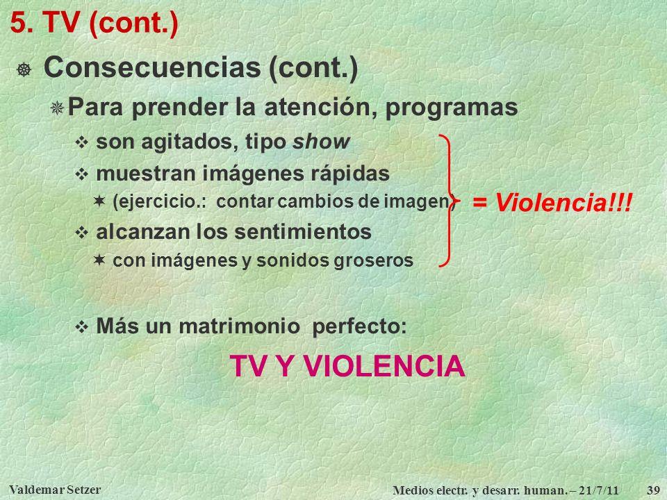 Valdemar Setzer Medios electr. y desarr. human. – 21/7/11 39 5. TV (cont.) Consecuencias (cont.) Para prender la atención, programas son agitados, tip