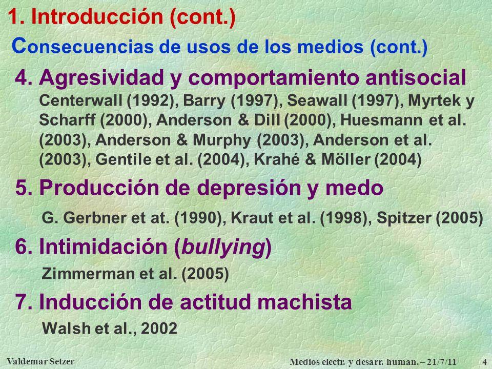 Valdemar Setzer Medios electr. y desarr. human. – 21/7/11 4 1. Introducción (cont.) C onsecuencias de usos de los medios (cont.) 4. Agresividad y comp