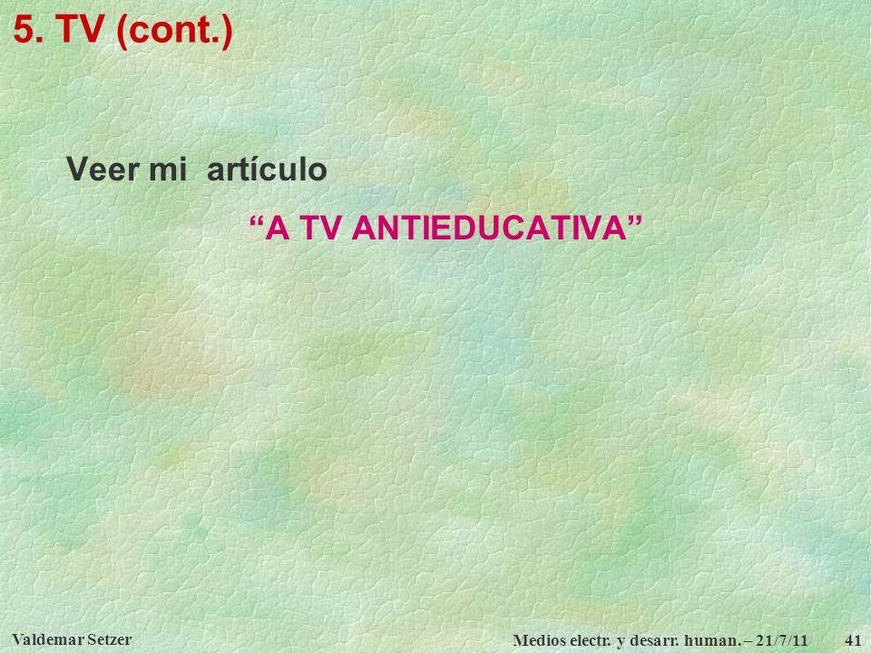 Valdemar Setzer Medios electr. y desarr. human. – 21/7/11 41 5. TV (cont.) Veer mi artículo A TV ANTIEDUCATIVA