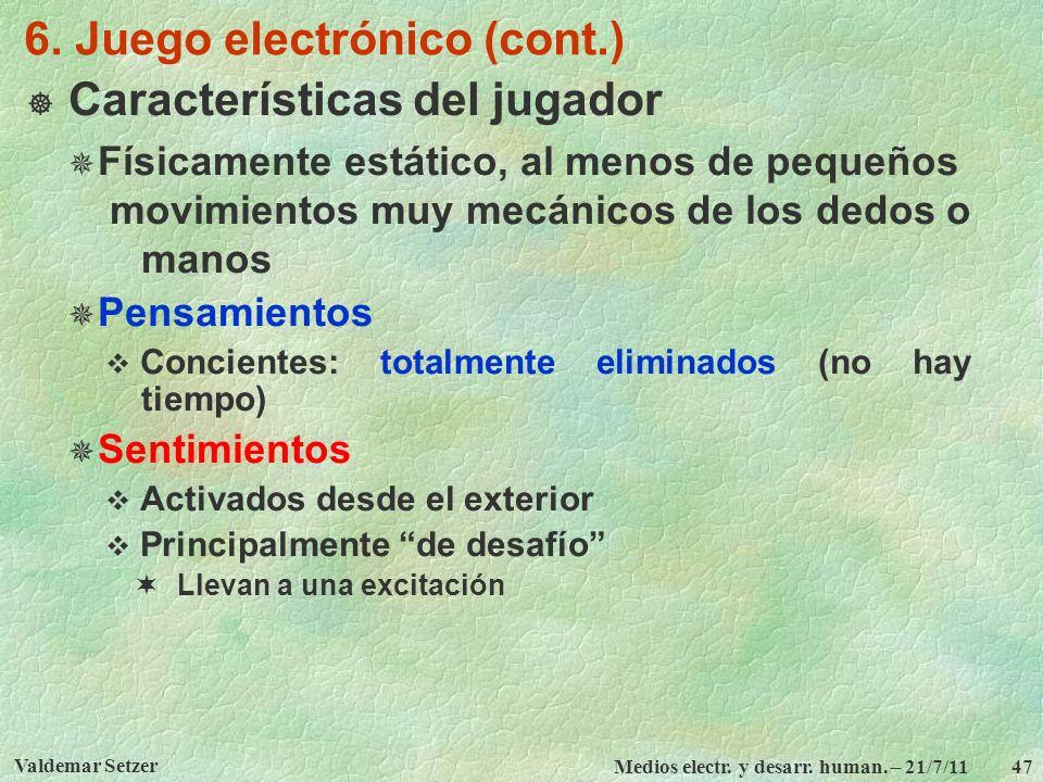 Valdemar Setzer Medios electr. y desarr. human. – 21/7/11 47 6. Juego electrónico (cont.) Características del jugador Físicamente estático, al menos d