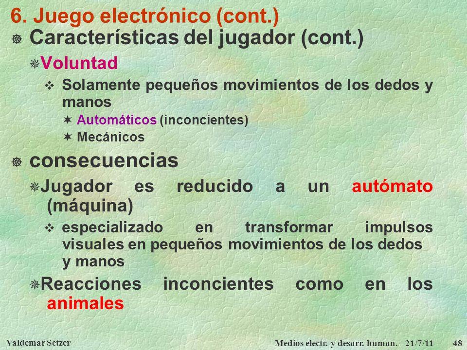 Valdemar Setzer Medios electr. y desarr. human. – 21/7/11 48 6. Juego electrónico (cont.) Características del jugador (cont.) Voluntad Solamente peque