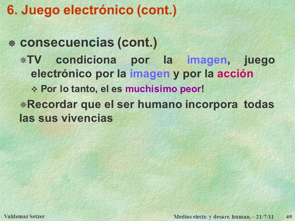 Valdemar Setzer Medios electr. y desarr. human. – 21/7/11 49 6. Juego electrónico (cont.) consecuencias (cont.) TV condiciona por la imagen, juego ele