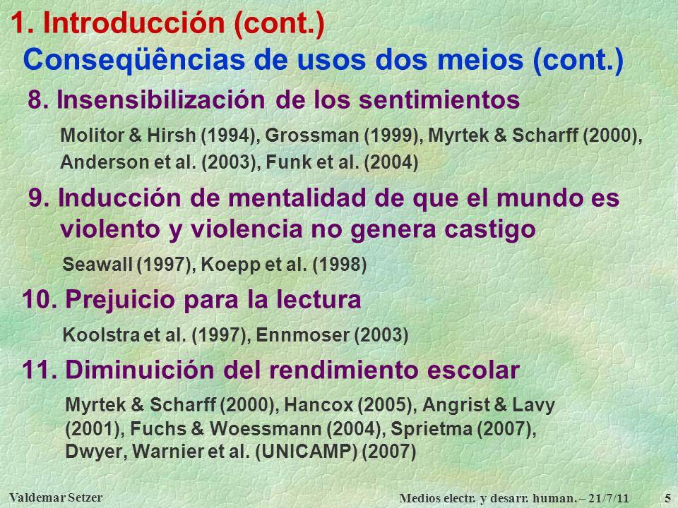 Valdemar Setzer Medios electr. y desarr. human. – 21/7/11 5 1. Introducción (cont.) Conseqüências de usos dos meios (cont.) 8. Insensibilización de lo
