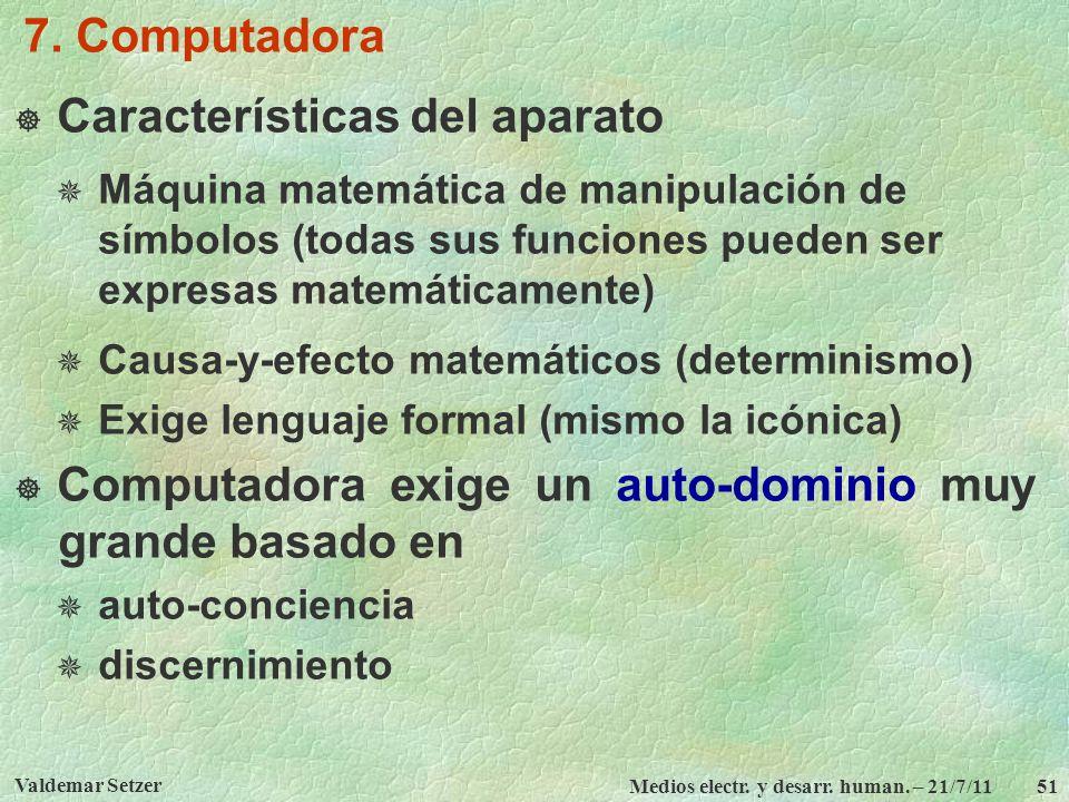 Valdemar Setzer Medios electr. y desarr. human. – 21/7/11 51 7. Computadora Características del aparato Máquina matemática de manipulación de símbolos