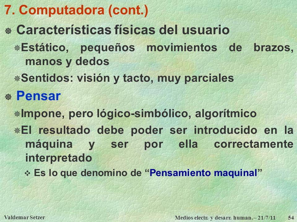 Valdemar Setzer Medios electr. y desarr. human. – 21/7/11 54 7. Computadora (cont.) Características físicas del usuario Estático, pequeños movimientos