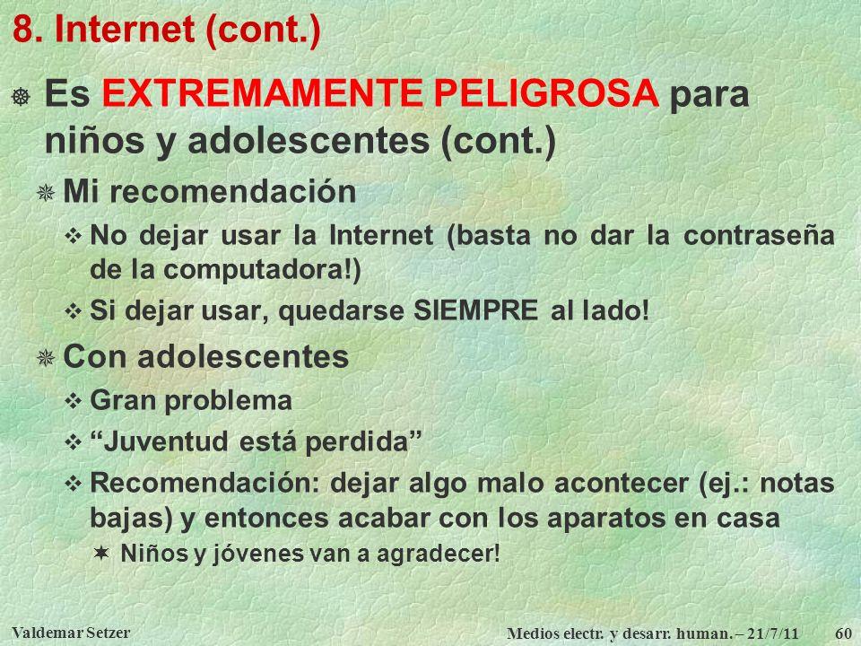 Valdemar Setzer Medios electr. y desarr. human. – 21/7/11 60 8. Internet (cont.) Es EXTREMAMENTE PELIGROSA para niños y adolescentes (cont.) Mi recome