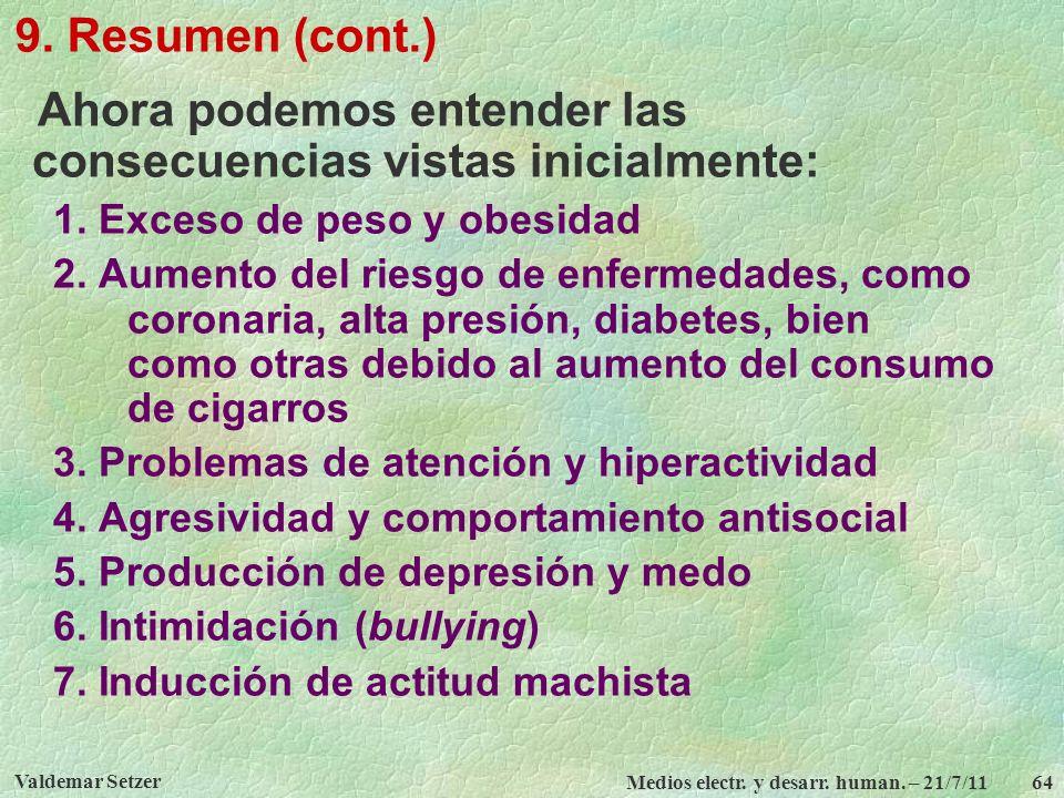 Valdemar Setzer Medios electr. y desarr. human. – 21/7/11 64 9. Resumen (cont.) Ahora podemos entender las consecuencias vistas inicialmente: 1. Exces