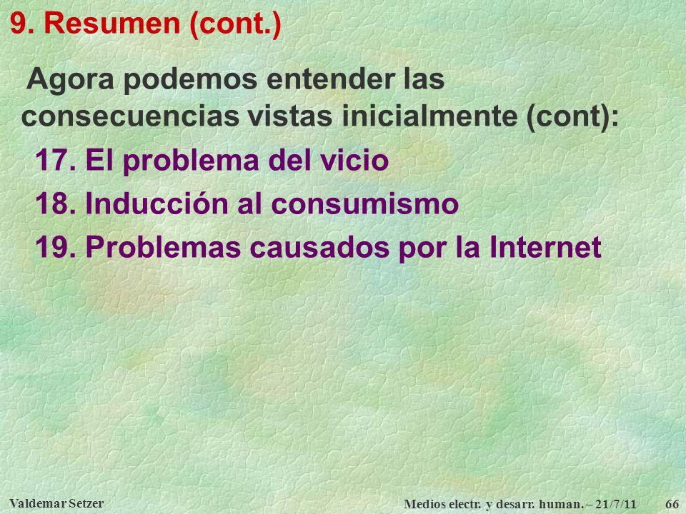 Valdemar Setzer Medios electr. y desarr. human. – 21/7/11 66 9. Resumen (cont.) Agora podemos entender las consecuencias vistas inicialmente (cont): 1