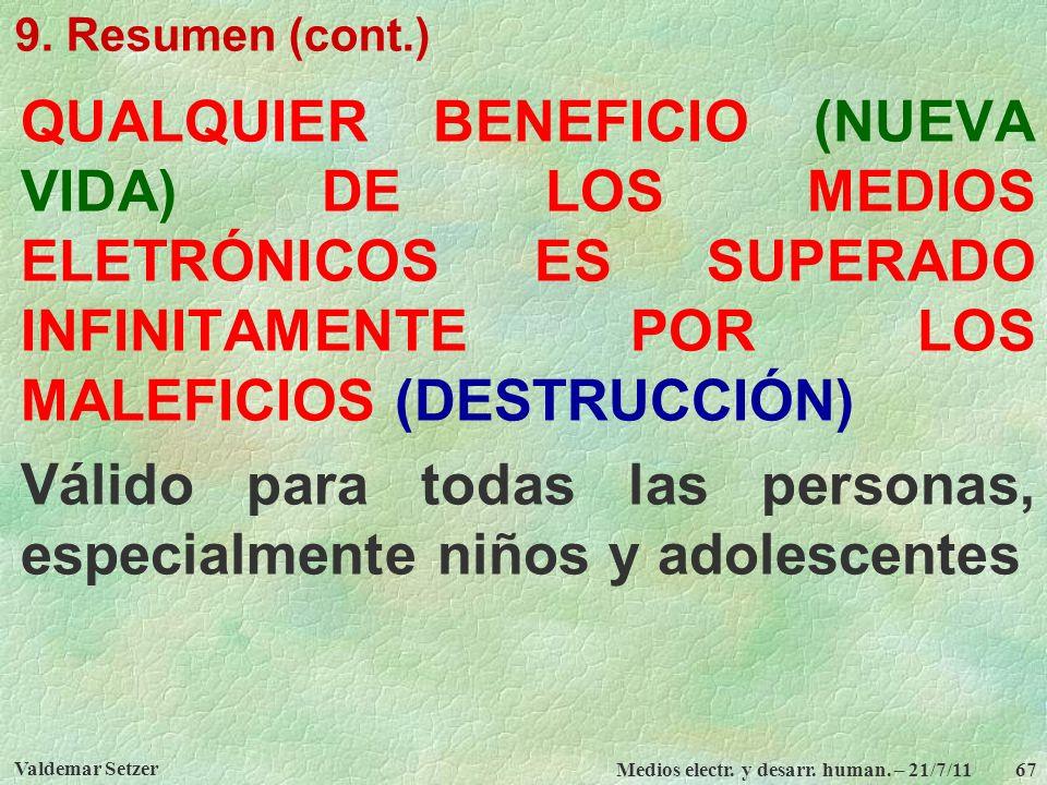 Valdemar Setzer Medios electr. y desarr. human. – 21/7/11 67 9. Resumen (cont.) QUALQUIER BENEFICIO (NUEVA VIDA) DE LOS MEDIOS ELETRÓNICOS ES SUPERADO