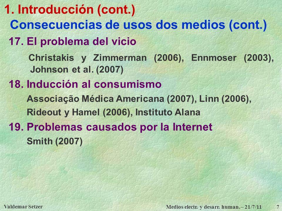 Valdemar Setzer Medios electr. y desarr. human. – 21/7/11 7 1. Introducción (cont.) Consecuencias de usos dos medios (cont.) 17. El problema del vicio