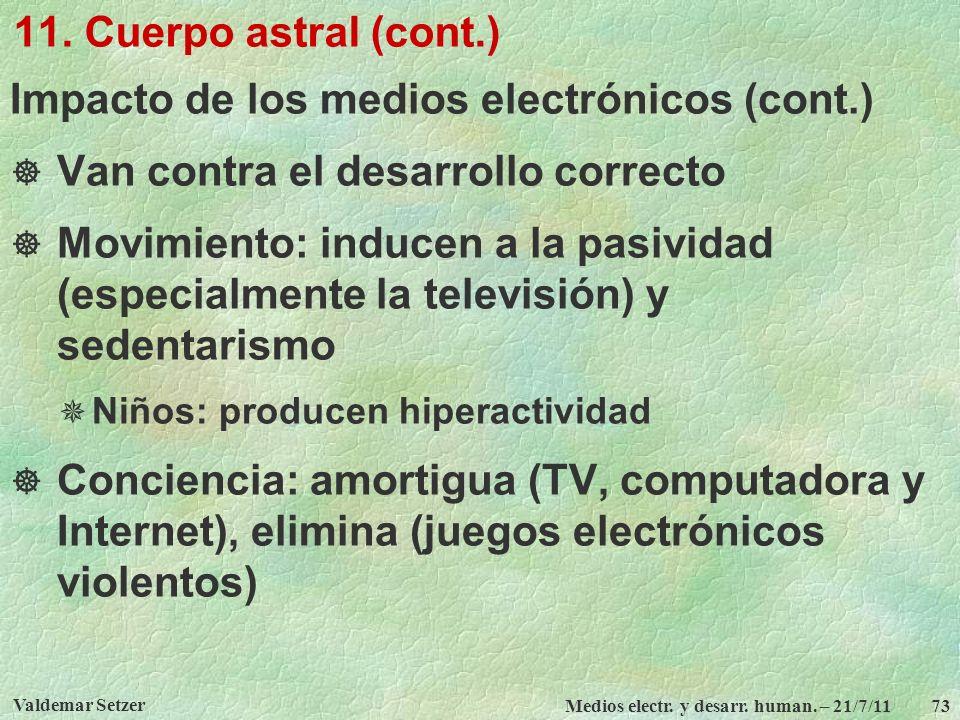 Valdemar Setzer Medios electr. y desarr. human. – 21/7/11 73 11. Cuerpo astral (cont.) Impacto de los medios electrónicos (cont.) Van contra el desarr
