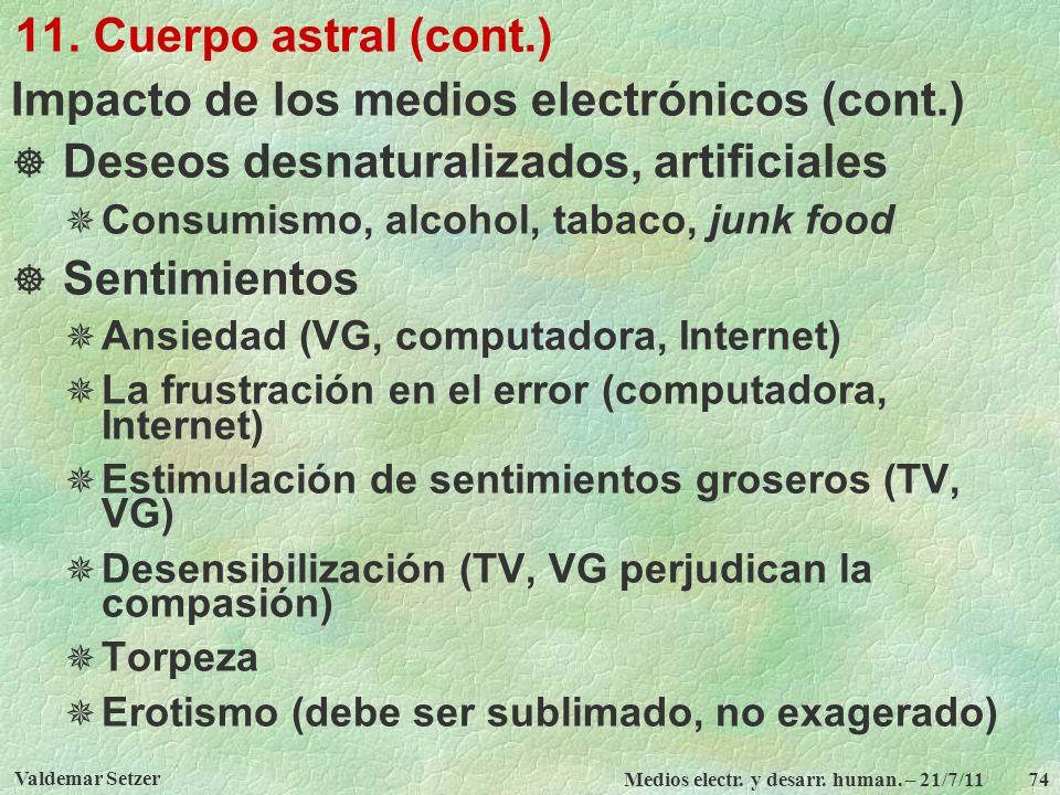 Valdemar Setzer Medios electr. y desarr. human. – 21/7/11 74 11. Cuerpo astral (cont.) Impacto de los medios electrónicos (cont.) Deseos desnaturaliza